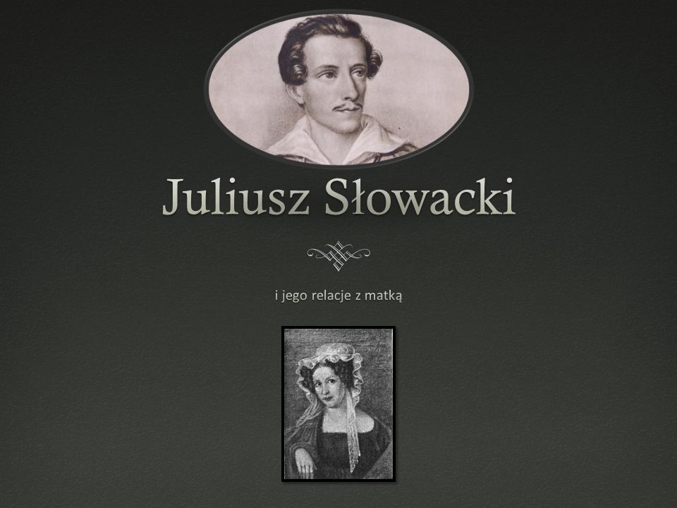 Juliusz Słowacki i jego relacje z matką