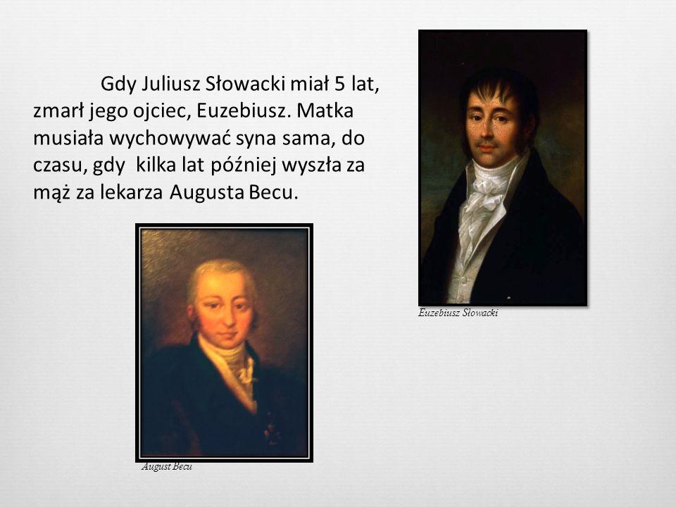 Gdy Juliusz Słowacki miał 5 lat, zmarł jego ojciec, Euzebiusz