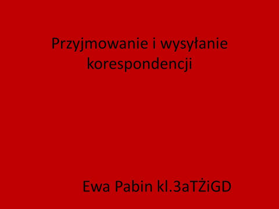 Przyjmowanie i wysyłanie korespondencji Ewa Pabin kl.3aTŻiGD
