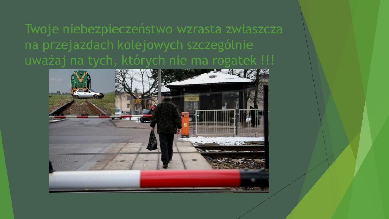Twoje niebezpieczeństwo wzrasta zwłaszcza na przejazdach kolejowych szczególnie uważaj na tych, których nie ma rogatek !!!
