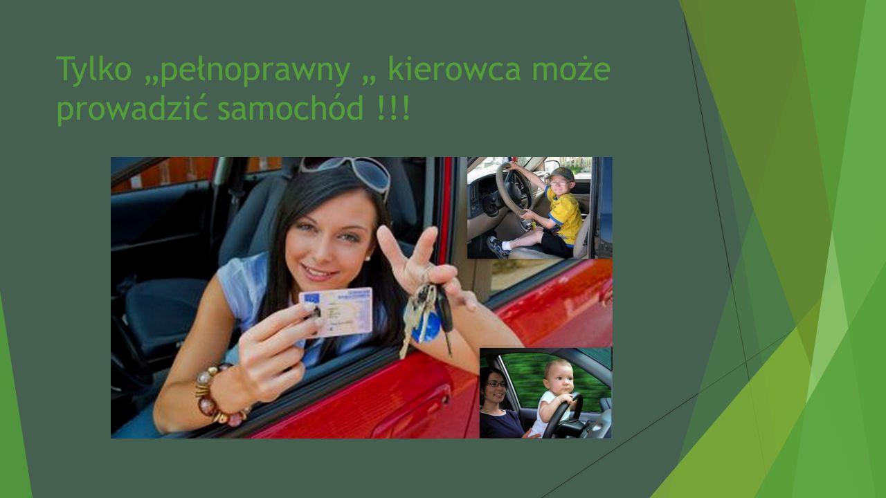 """Tylko """"pełnoprawny """" kierowca może prowadzić samochód !!!"""