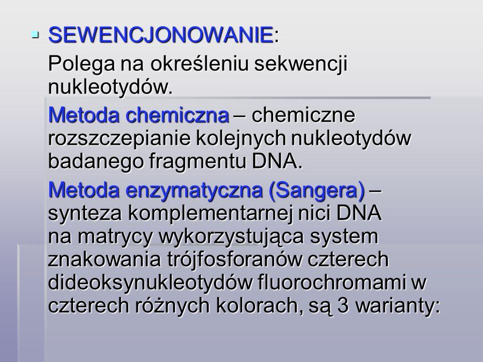 SEWENCJONOWANIE: Polega na określeniu sekwencji nukleotydów.