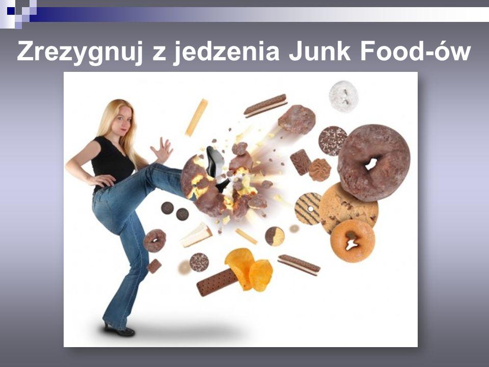 Zrezygnuj z jedzenia Junk Food-ów