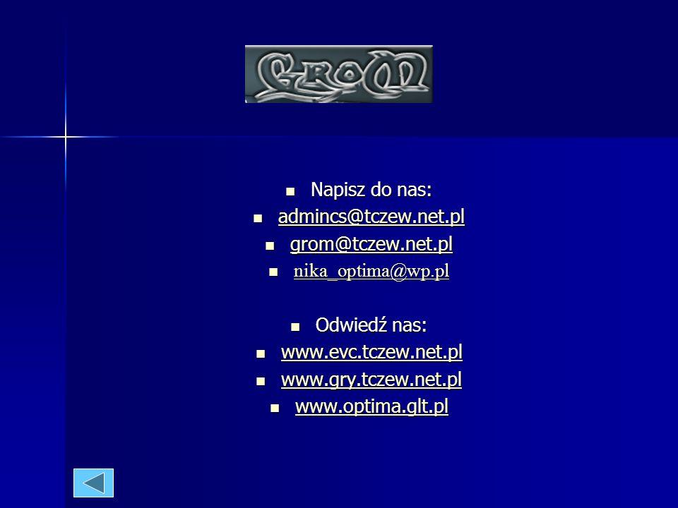 Napisz do nas:admincs@tczew.net.pl. grom@tczew.net.pl. nika_optima@wp.pl. Odwiedź nas: www.evc.tczew.net.pl.