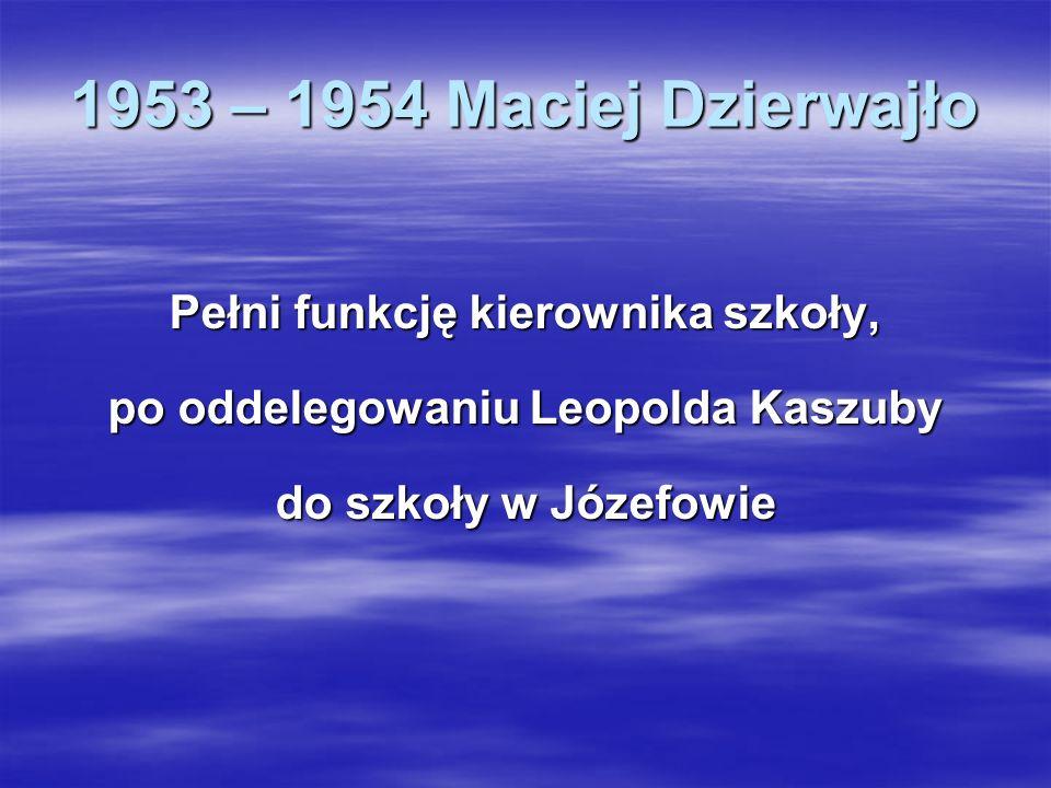 Pełni funkcję kierownika szkoły, po oddelegowaniu Leopolda Kaszuby