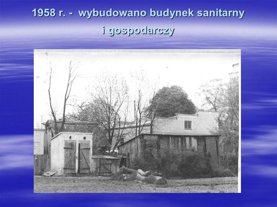 1958 r. - wybudowano budynek sanitarny i gospodarczy