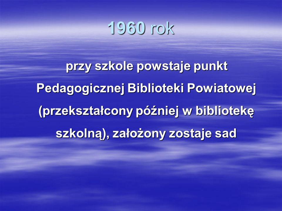 1960 rokprzy szkole powstaje punkt Pedagogicznej Biblioteki Powiatowej (przekształcony później w bibliotekę szkolną), założony zostaje sad.