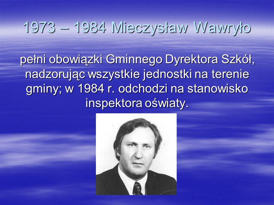 1973 – 1984 Mieczysław Wawryło