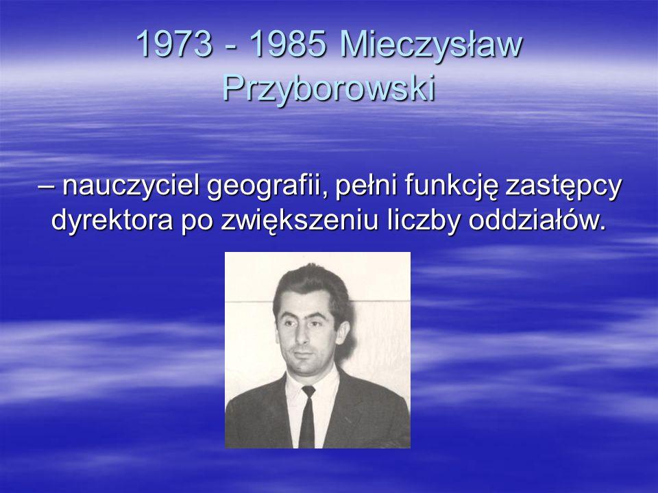 1973 - 1985 Mieczysław Przyborowski