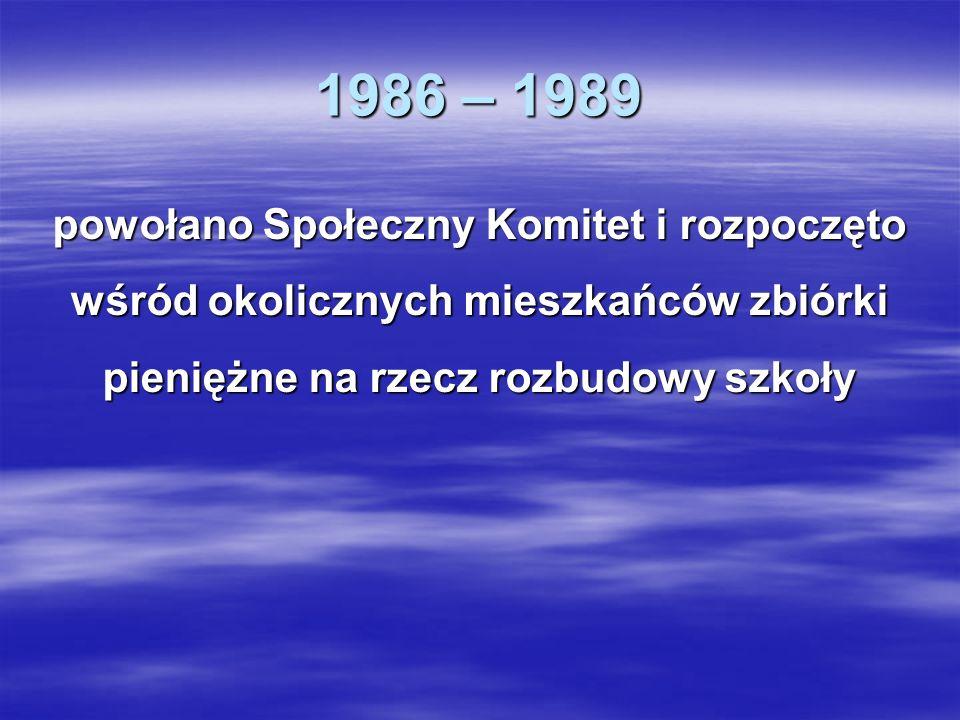 1986 – 1989 powołano Społeczny Komitet i rozpoczęto wśród okolicznych mieszkańców zbiórki pieniężne na rzecz rozbudowy szkoły.
