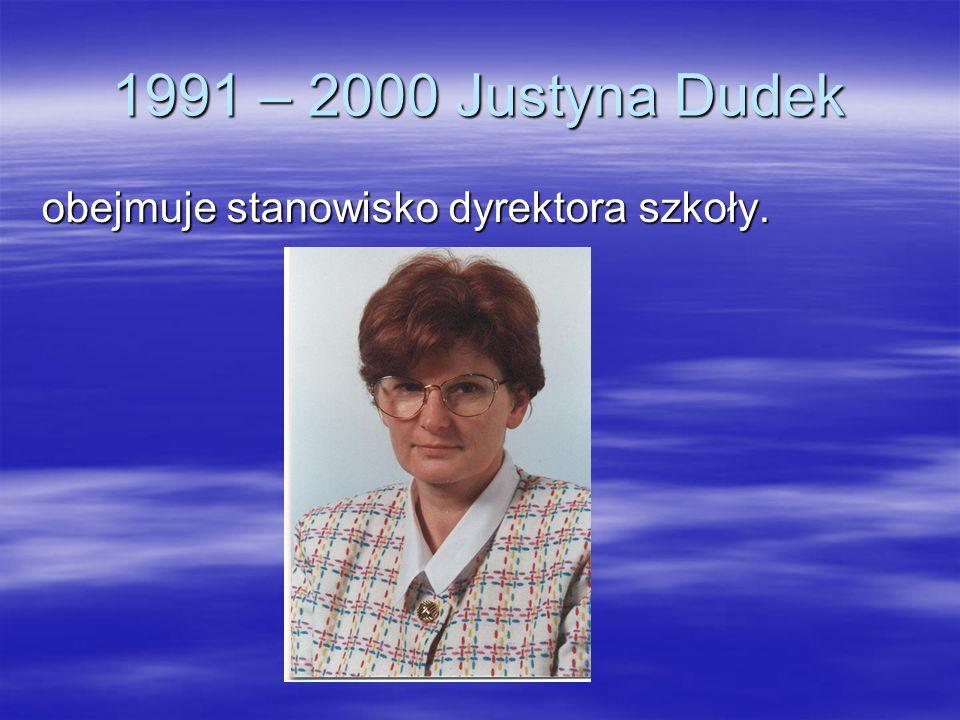 1991 – 2000 Justyna Dudek obejmuje stanowisko dyrektora szkoły.