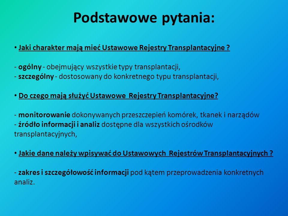 Podstawowe pytania: Jaki charakter mają mieć Ustawowe Rejestry Transplantacyjne - ogólny - obejmujący wszystkie typy transplantacji,