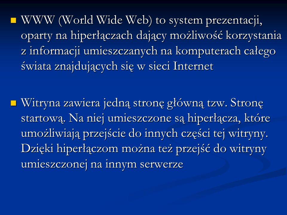 WWW (World Wide Web) to system prezentacji, oparty na hiperłączach dający możliwość korzystania z informacji umieszczanych na komputerach całego świata znajdujących się w sieci Internet