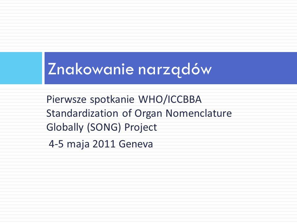Znakowanie narządów Pierwsze spotkanie WHO/ICCBBA Standardization of Organ Nomenclature Globally (SONG) Project.