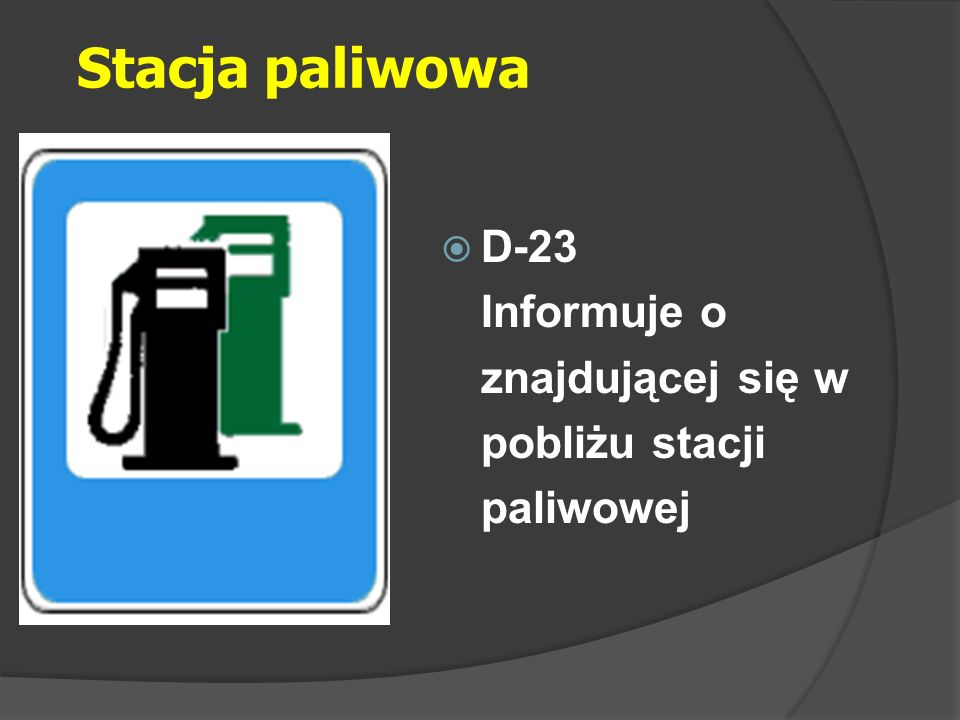 Stacja paliwowa D-23 Informuje o znajdującej się w pobliżu stacji paliwowej