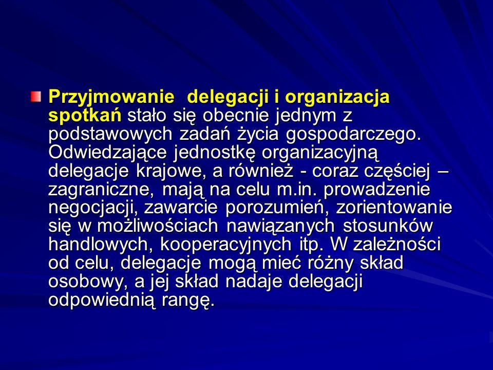 Przyjmowanie delegacji i organizacja spotkań stało się obecnie jednym z podstawowych zadań życia gospodarczego.
