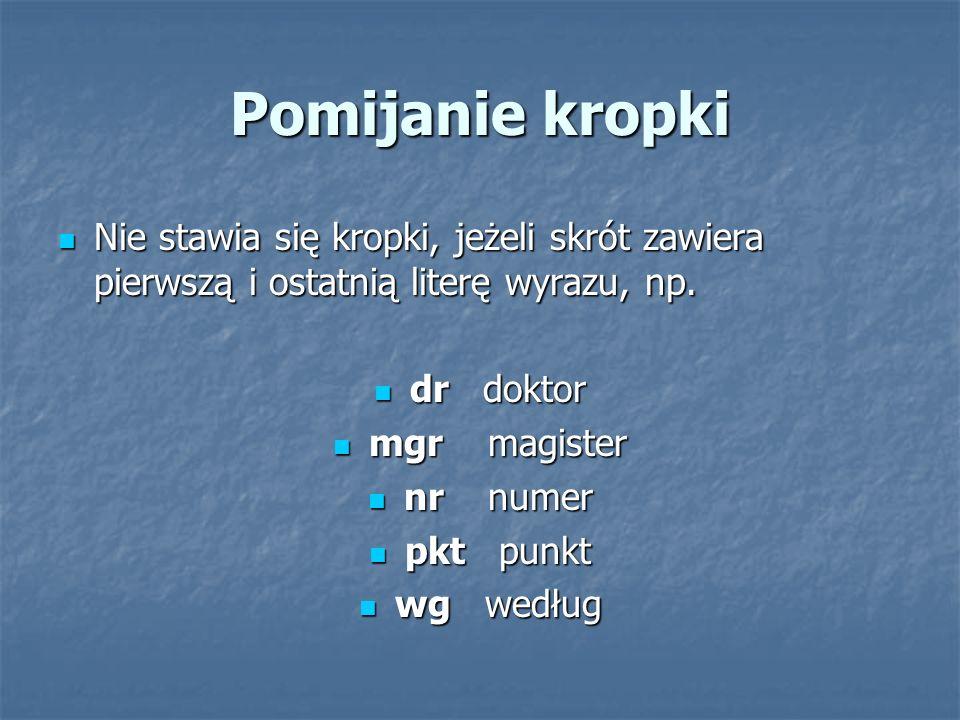 Pomijanie kropkiNie stawia się kropki, jeżeli skrót zawiera pierwszą i ostatnią literę wyrazu, np. dr doktor.