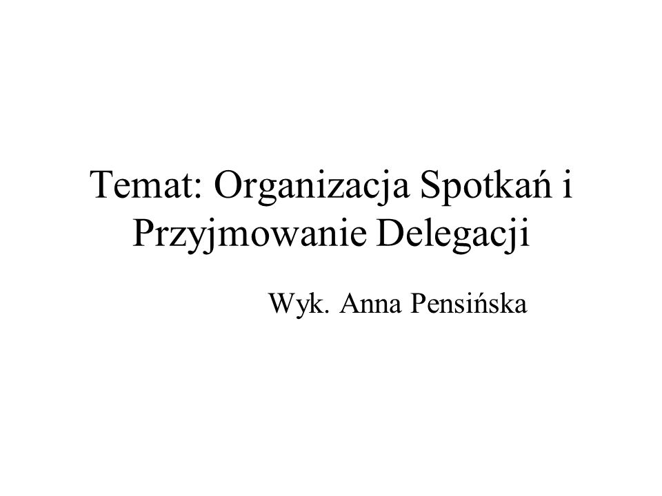 Temat: Organizacja Spotkań i Przyjmowanie Delegacji