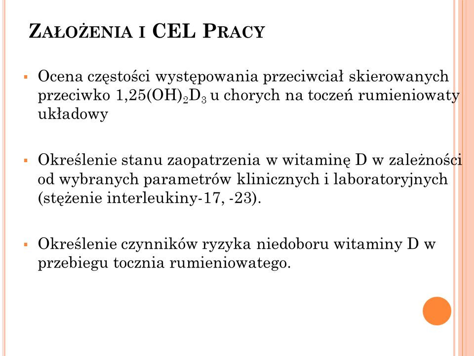Założenia i CEL Pracy Ocena częstości występowania przeciwciał skierowanych przeciwko 1,25(OH)2D3 u chorych na toczeń rumieniowaty układowy.