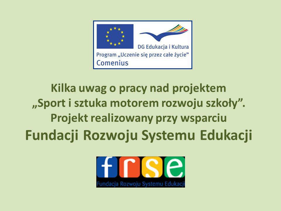 """Kilka uwag o pracy nad projektem """"Sport i sztuka motorem rozwoju szkoły ."""
