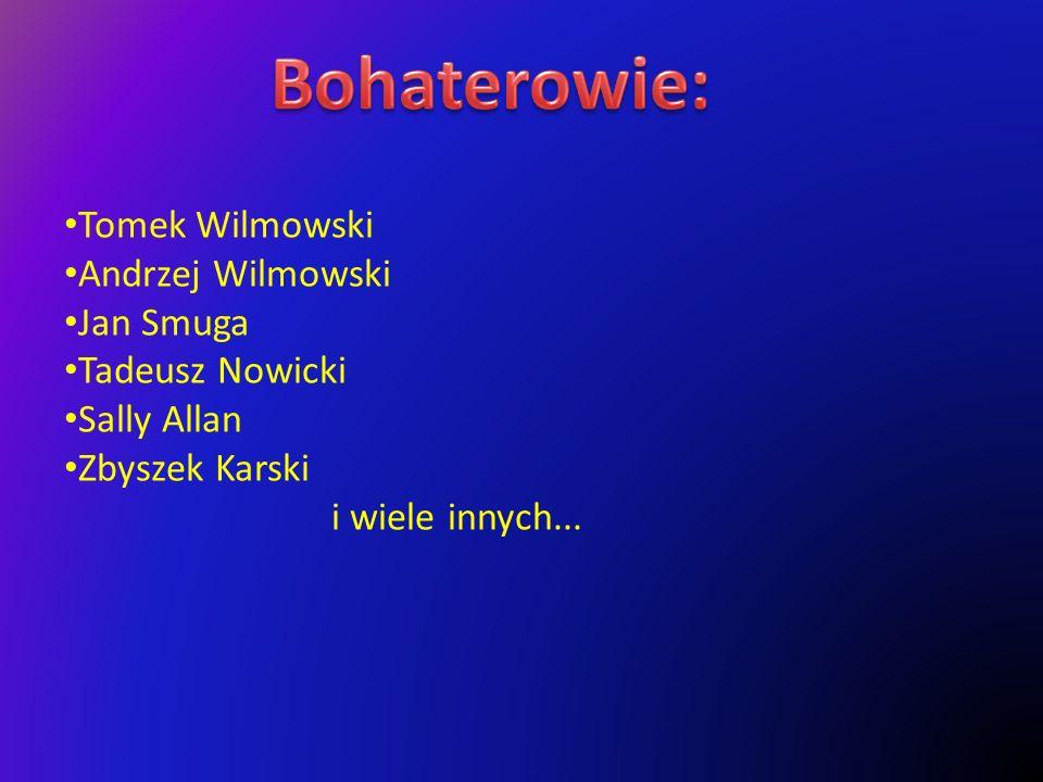 Bohaterowie: Tomek Wilmowski Andrzej Wilmowski Jan Smuga