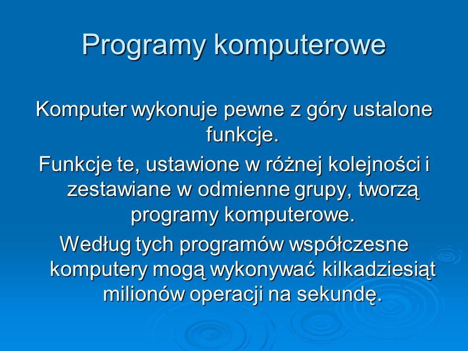 Komputer wykonuje pewne z góry ustalone funkcje.