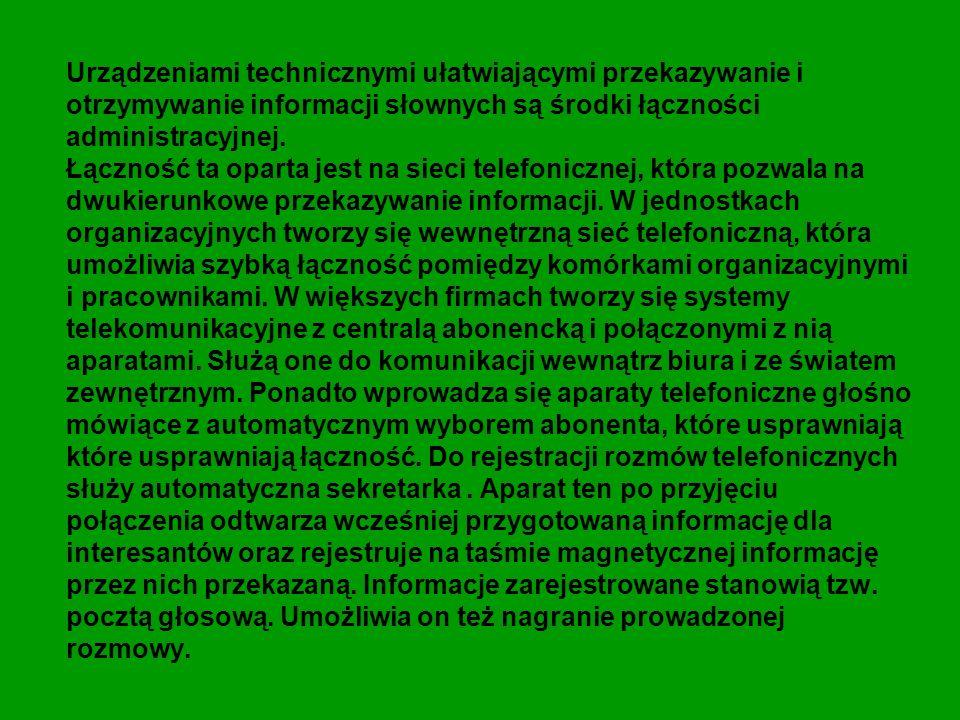 Urządzeniami technicznymi ułatwiającymi przekazywanie i otrzymywanie informacji słownych są środki łączności administracyjnej.