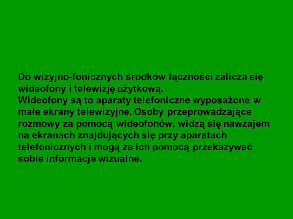 Do wizyjno-fonicznych środków łączności zalicza się wideofony i telewizję użytkową.