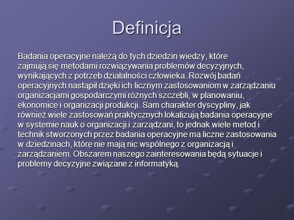 Definicja Badania operacyjne należą do tych dziedzin wiedzy, które