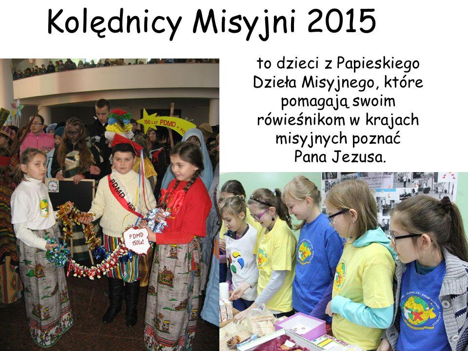 Kolędnicy Misyjni 2015 to dzieci z Papieskiego Dzieła Misyjnego, które pomagają swoim rówieśnikom w krajach misyjnych poznać.