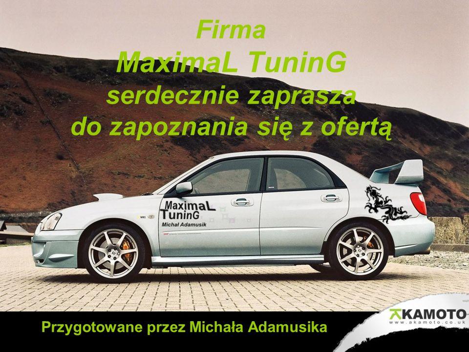 Firma MaximaL TuninG serdecznie zaprasza do zapoznania się z ofertą