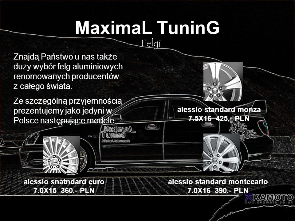 MaximaL TuninGFelgi. Znajdą Państwo u nas także duży wybór felg aluminiowych renomowanych producentów z całego świata.