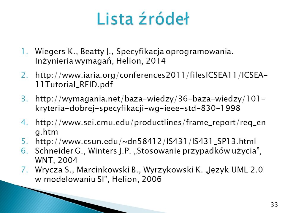Lista źródeł Wiegers K., Beatty J., Specyfikacja oprogramowania. Inżynieria wymagań, Helion, 2014.