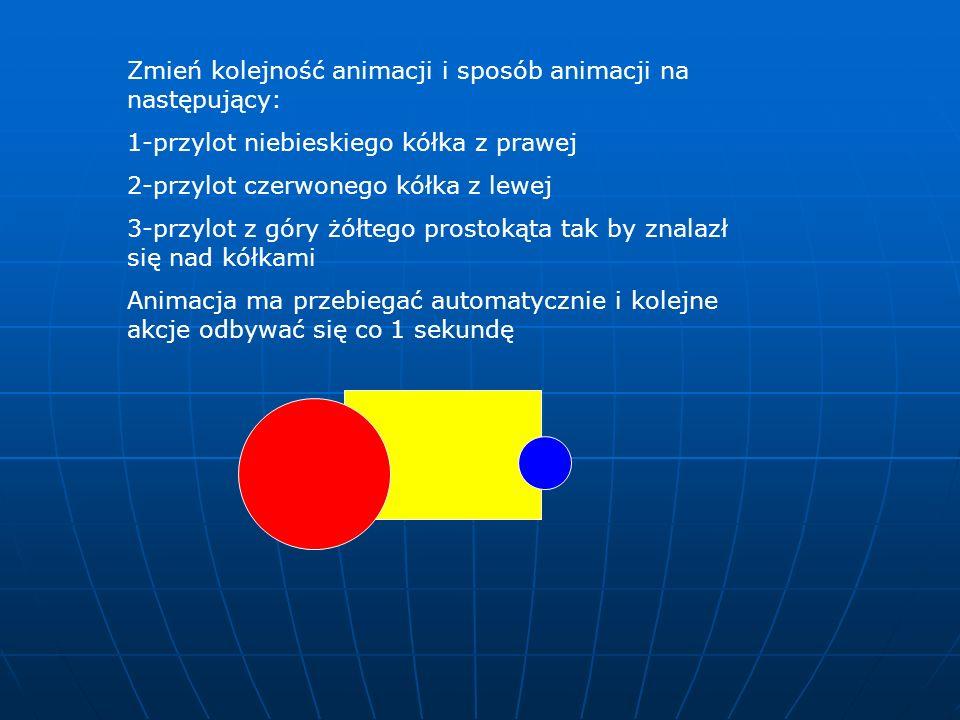 Zmień kolejność animacji i sposób animacji na następujący: