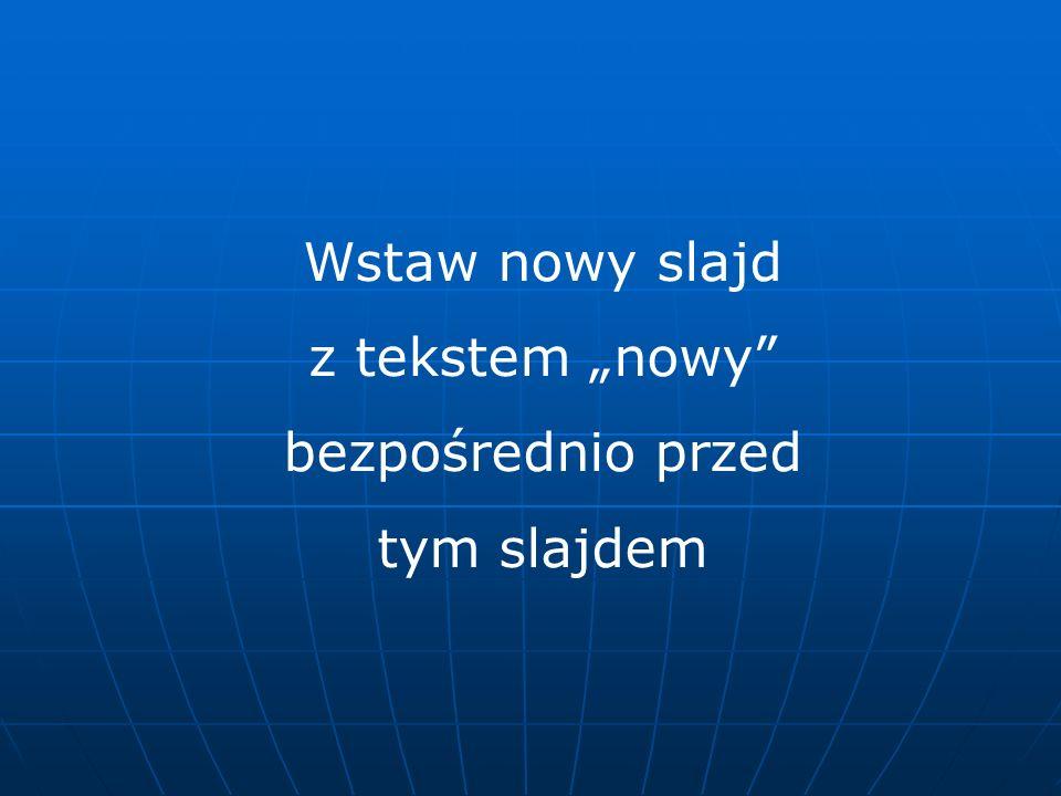 """Wstaw nowy slajd z tekstem """"nowy bezpośrednio przed tym slajdem"""