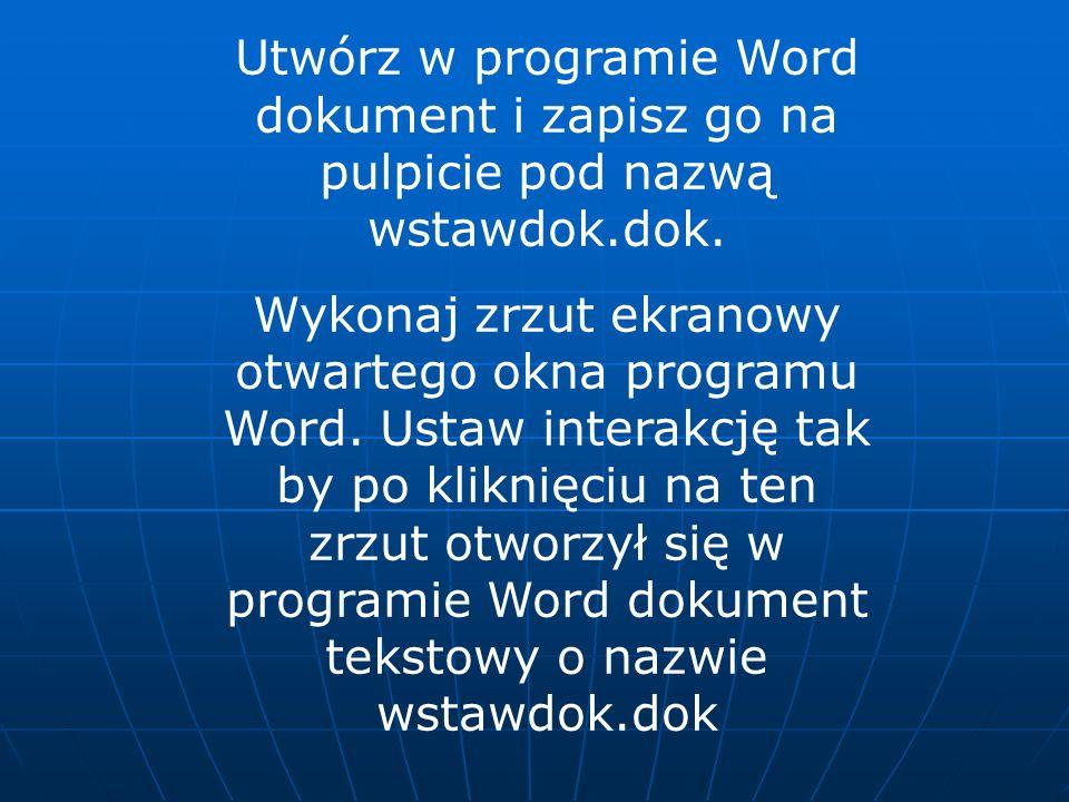 Utwórz w programie Word dokument i zapisz go na pulpicie pod nazwą wstawdok.dok.