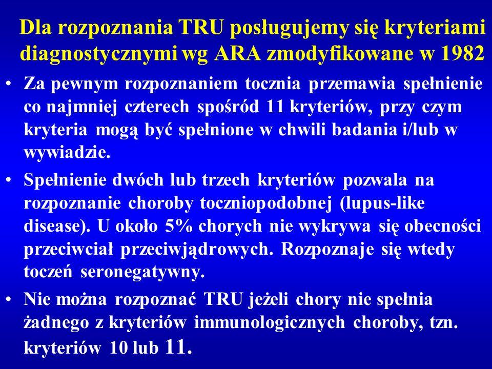 Dla rozpoznania TRU posługujemy się kryteriami diagnostycznymi wg ARA zmodyfikowane w 1982