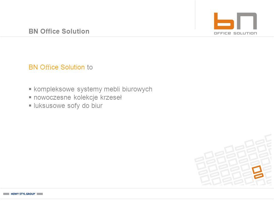 BN Office Solution BN Office Solution to. kompleksowe systemy mebli biurowych. nowoczesne kolekcje krzeseł.