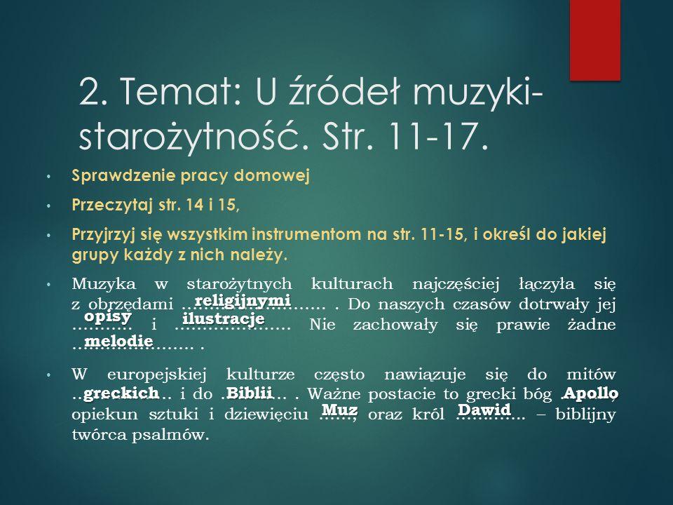 2. Temat: U źródeł muzyki- starożytność. Str. 11-17.