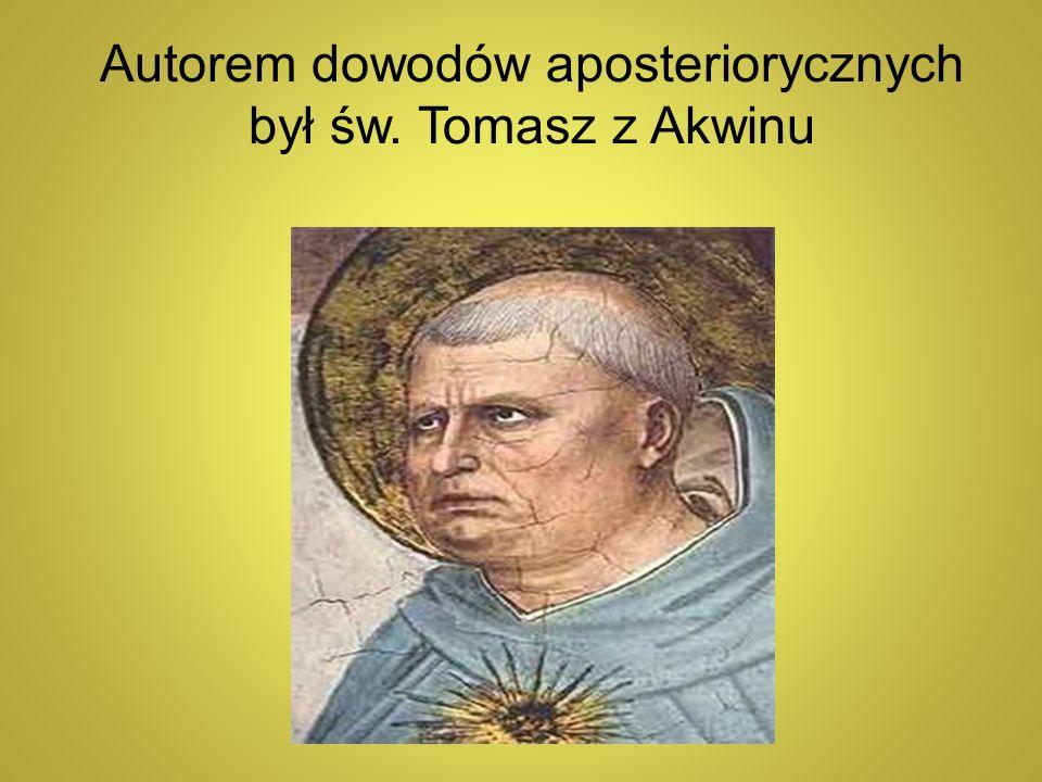 Autorem dowodów aposteriorycznych był św. Tomasz z Akwinu