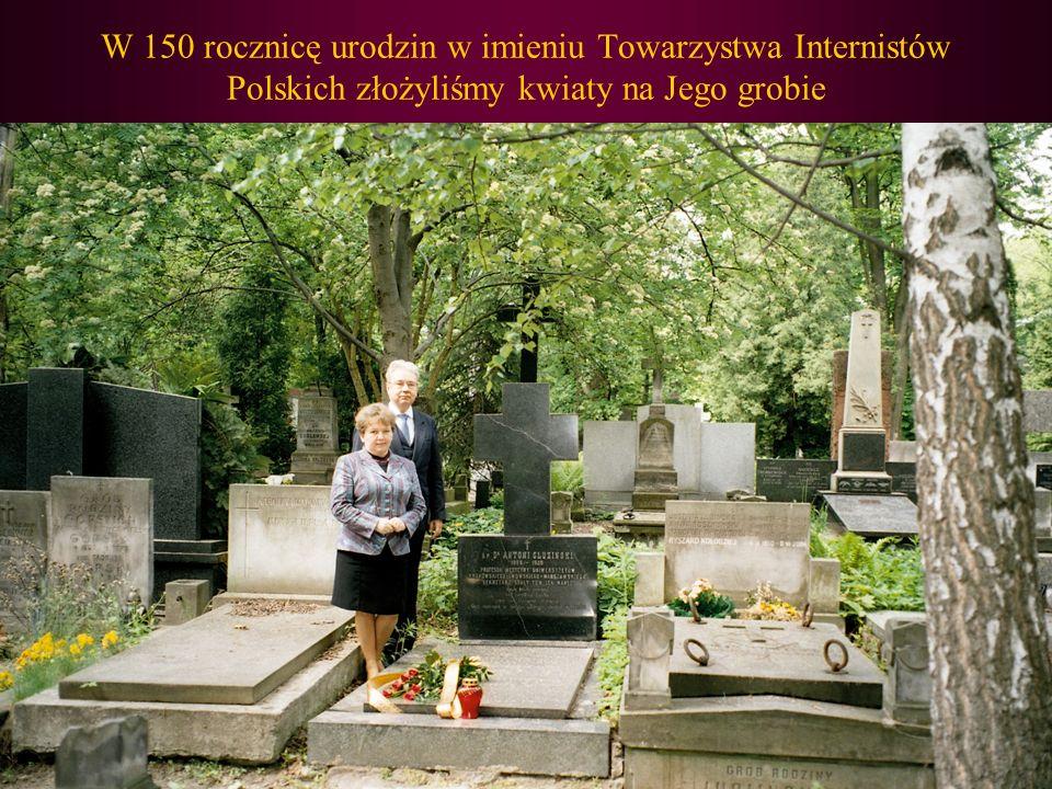 W 150 rocznicę urodzin w imieniu Towarzystwa Internistów Polskich złożyliśmy kwiaty na Jego grobie