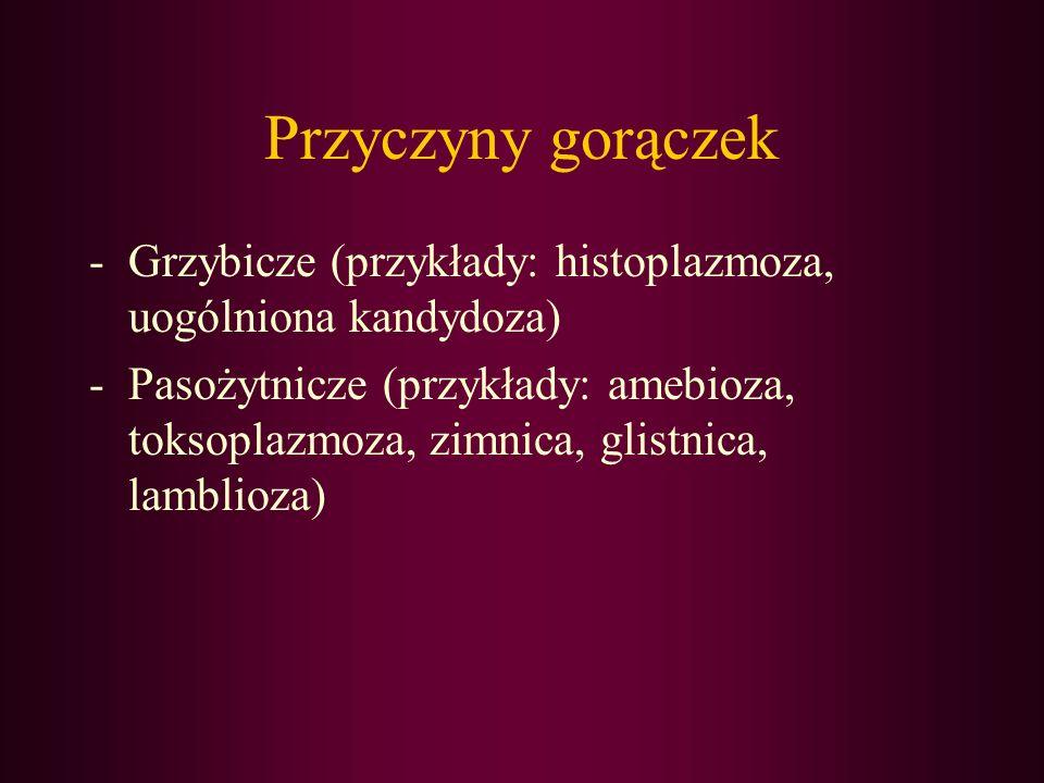 Przyczyny gorączek Grzybicze (przykłady: histoplazmoza, uogólniona kandydoza)