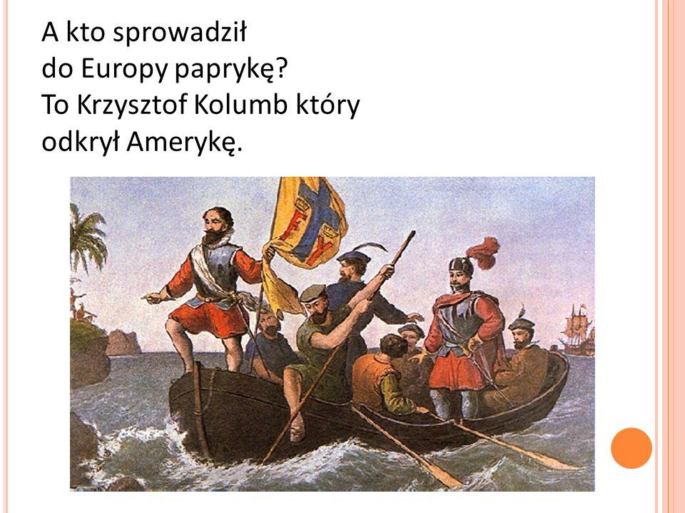 A kto sprowadził do Europy paprykę