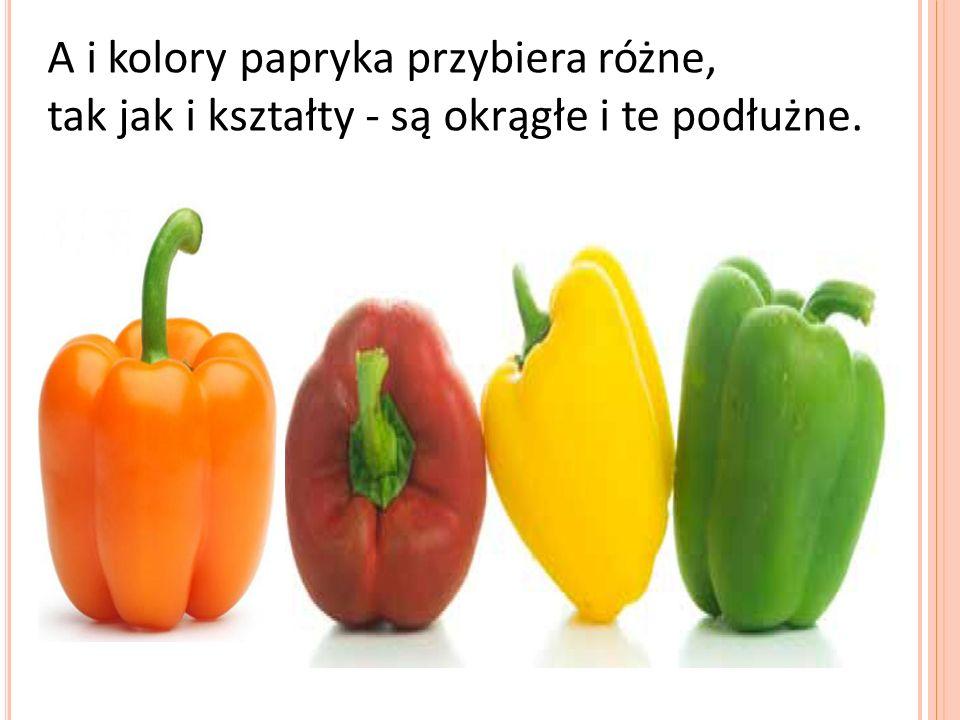 A i kolory papryka przybiera różne,