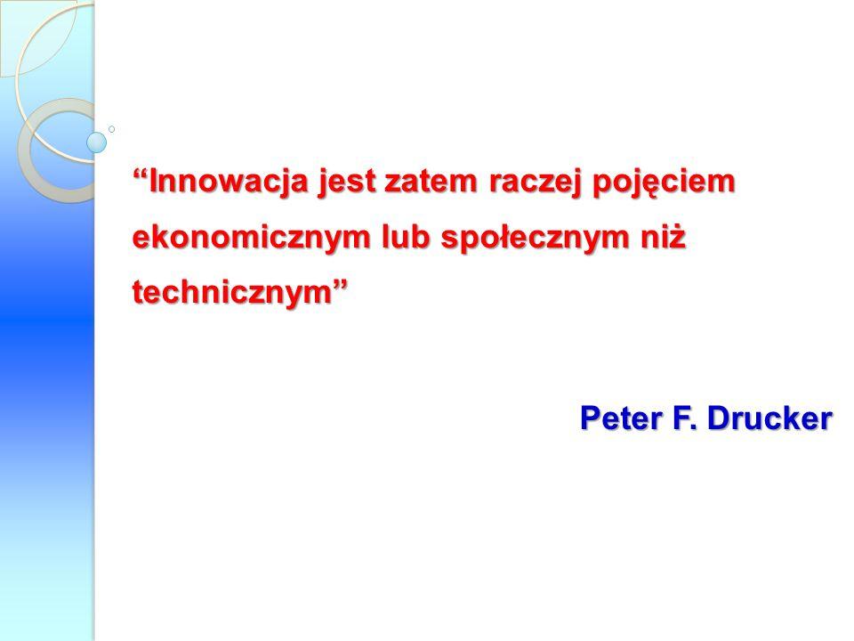 Innowacja jest zatem raczej pojęciem ekonomicznym lub społecznym niż technicznym