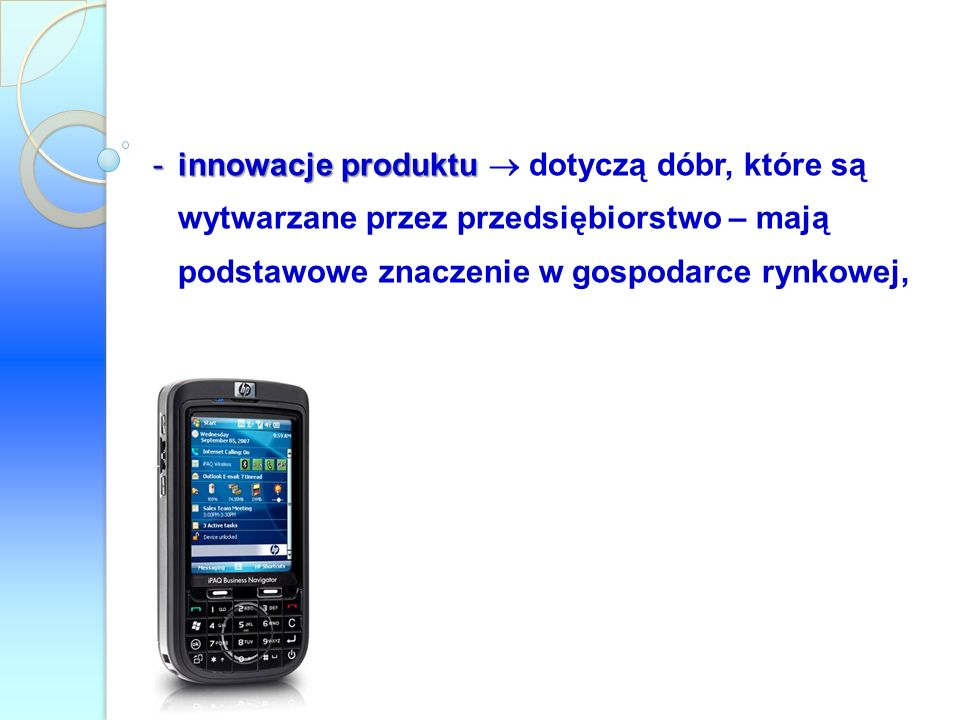 innowacje produktu  dotyczą dóbr, które są wytwarzane przez przedsiębiorstwo – mają podstawowe znaczenie w gospodarce rynkowej,