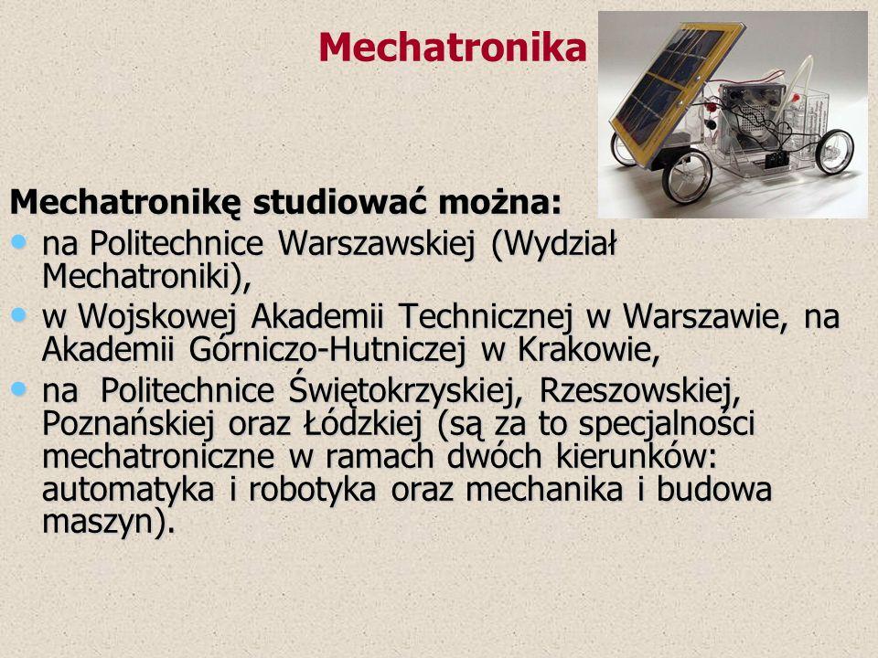 Mechatronika Mechatronikę studiować można: