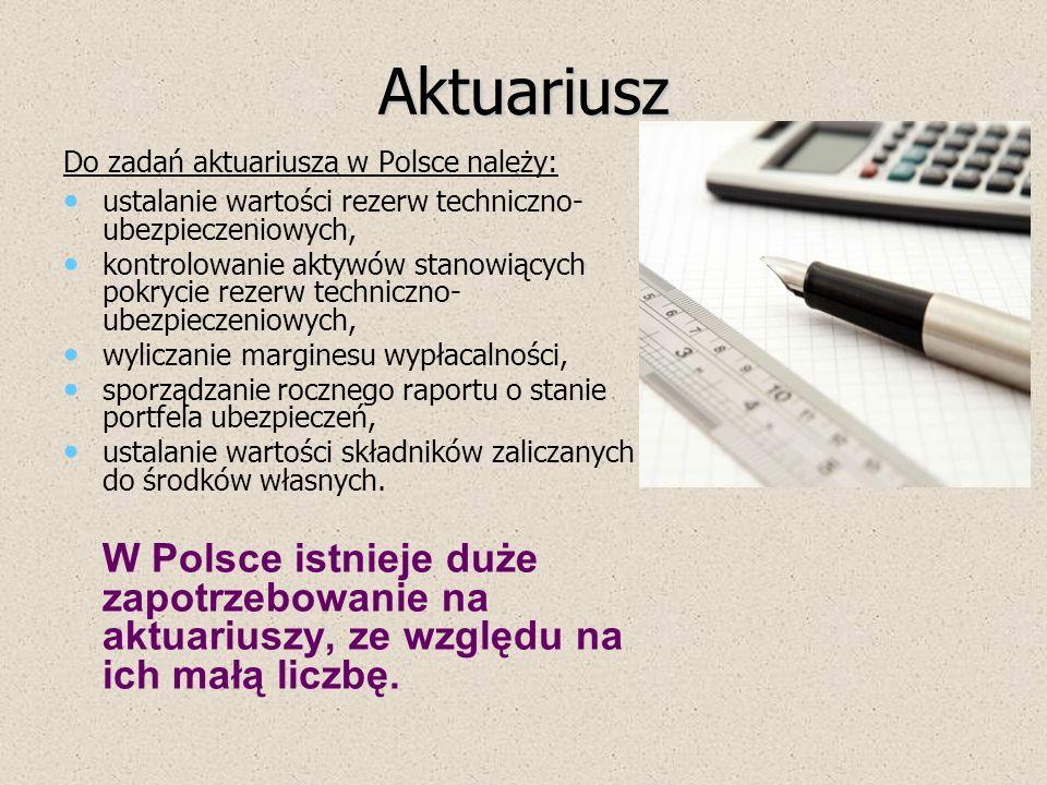 Aktuariusz Do zadań aktuariusza w Polsce należy: ustalanie wartości rezerw techniczno-ubezpieczeniowych,