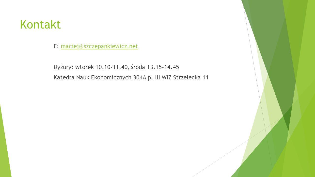 Kontakt E: maciej@szczepankiewicz.net Dyżury: wtorek 10.10-11.40, środa 13.15-14.45 Katedra Nauk Ekonomicznych 304A p.