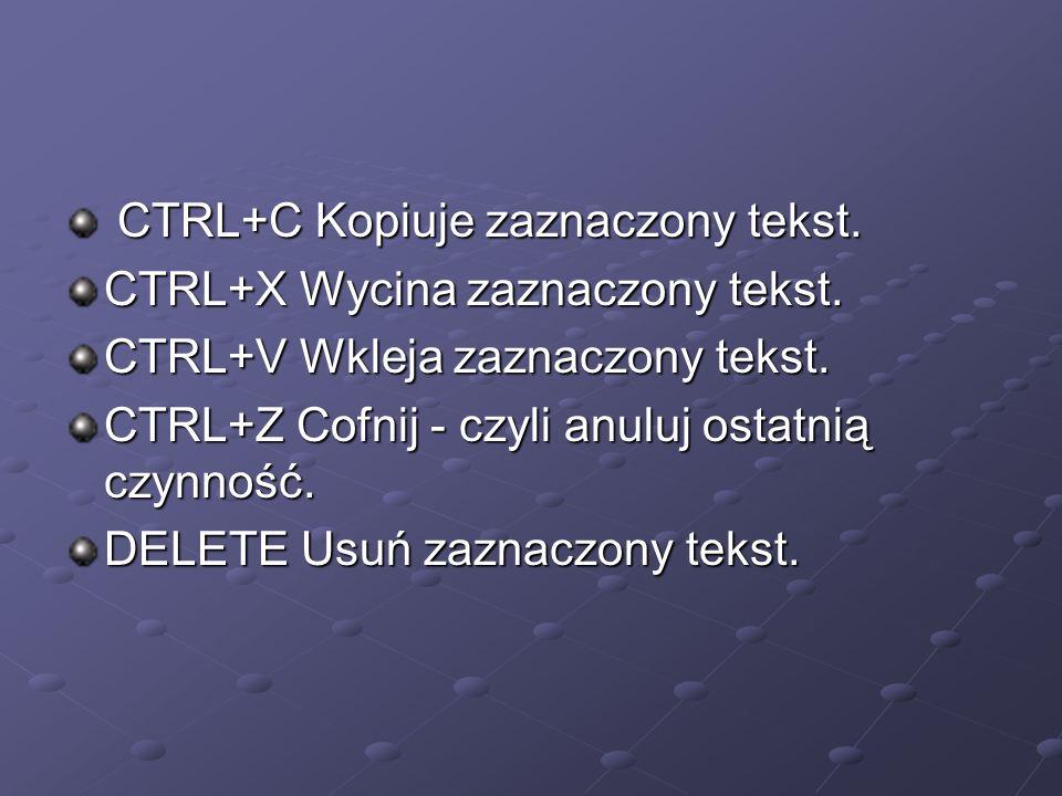 CTRL+C Kopiuje zaznaczony tekst.